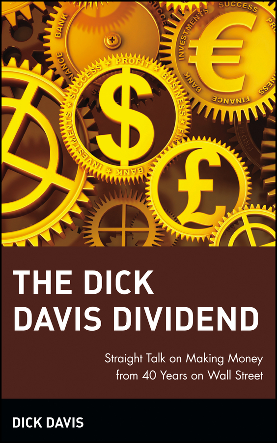 Dick Davis The Dick Davis Dividend. Straight Talk on Making Money from 40 Years on Wall Street jeff siegel investing in renewable energy making money on green chip stocks