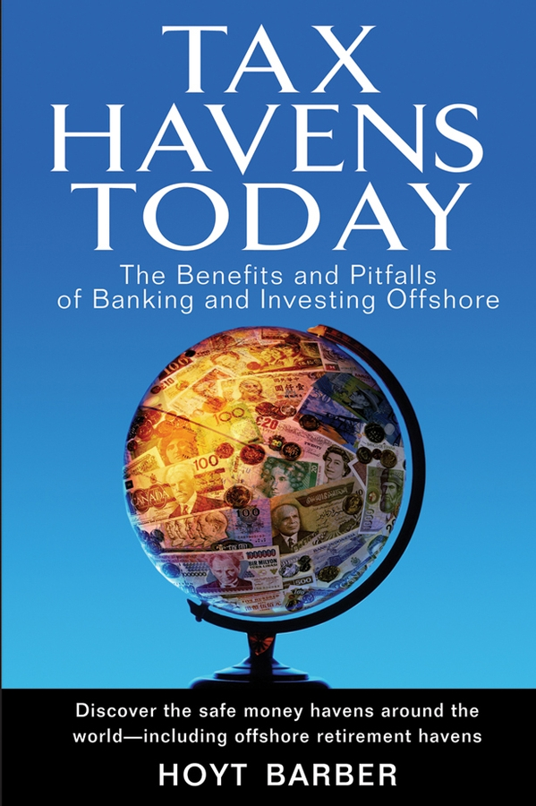 Hoyt Barber Tax Havens Today. The Benefits and Pitfalls of Banking and Investing Offshore british banking