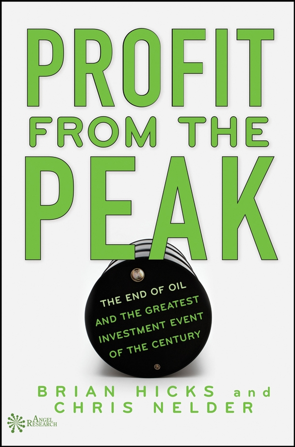Brian Hicks Profit from the Peak. The End of Oil and the Greatest Investment Event of the Century hegel the end of history and the future