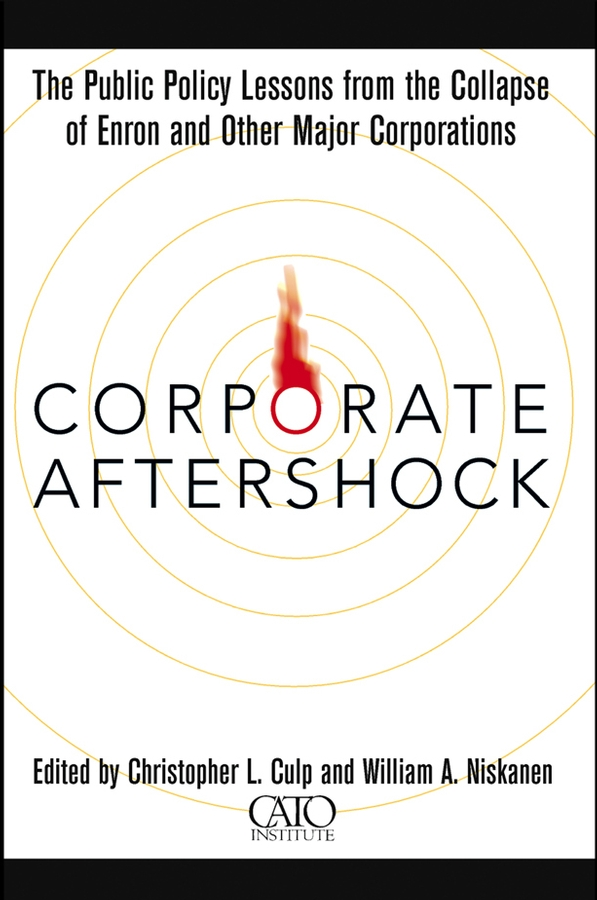 Christopher Culp L. Corporate Aftershock. The Public Policy Lessons from the Collapse of Enron and Other Major Corporations adam briggle rich bioethics public policy biotechnology and the kass council