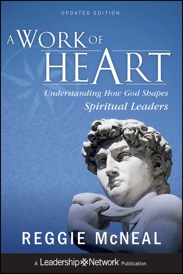 Reggie McNeal A Work of Heart. Understanding How God Shapes Spiritual Leaders god is at work