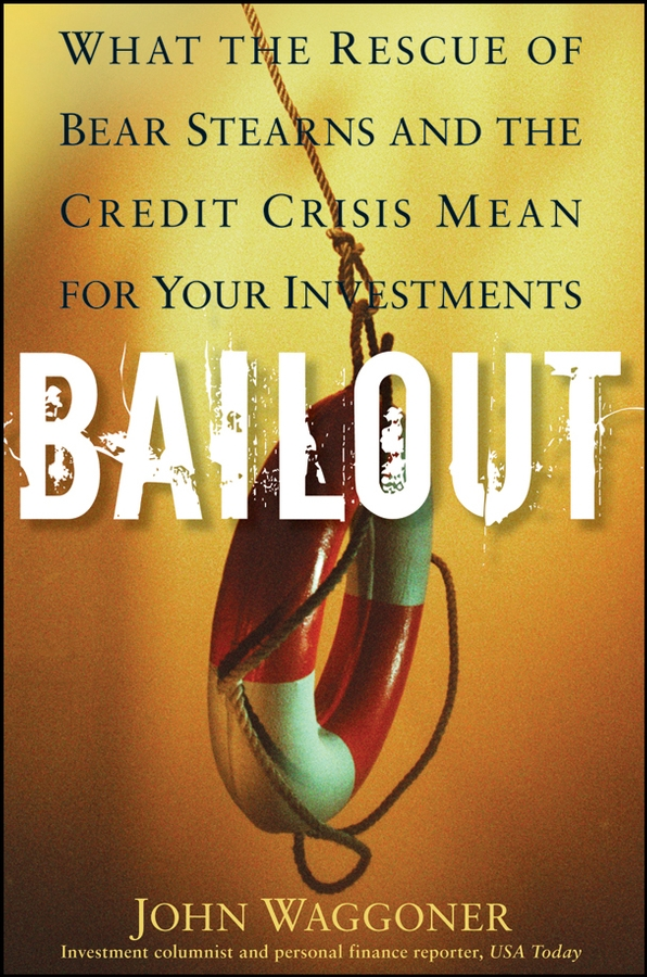 John Waggoner Bailout. What the Rescue of Bear Stearns and the Credit Crisis Mean for Your Investments malcolm kemp extreme events robust portfolio construction in the presence of fat tails isbn 9780470976791