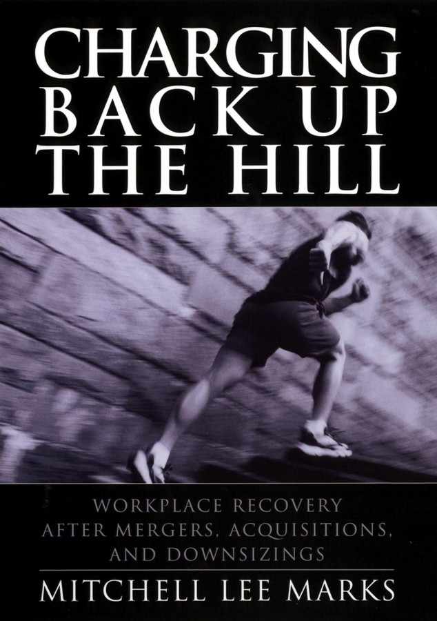 Mitchell Marks Lee Charging Back Up the Hill. Workplace Recovery After Mergers, Acquisitions and Downsizings