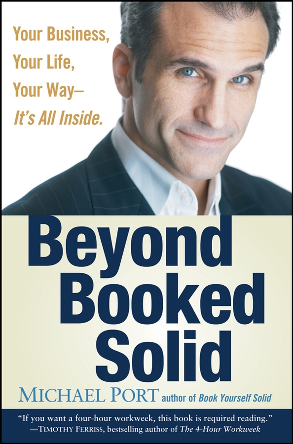 Michael Port Beyond Booked Solid. Your Business, Your Life, Your Way--It's All Inside bisset bisset bsae04bibd03bx page 8