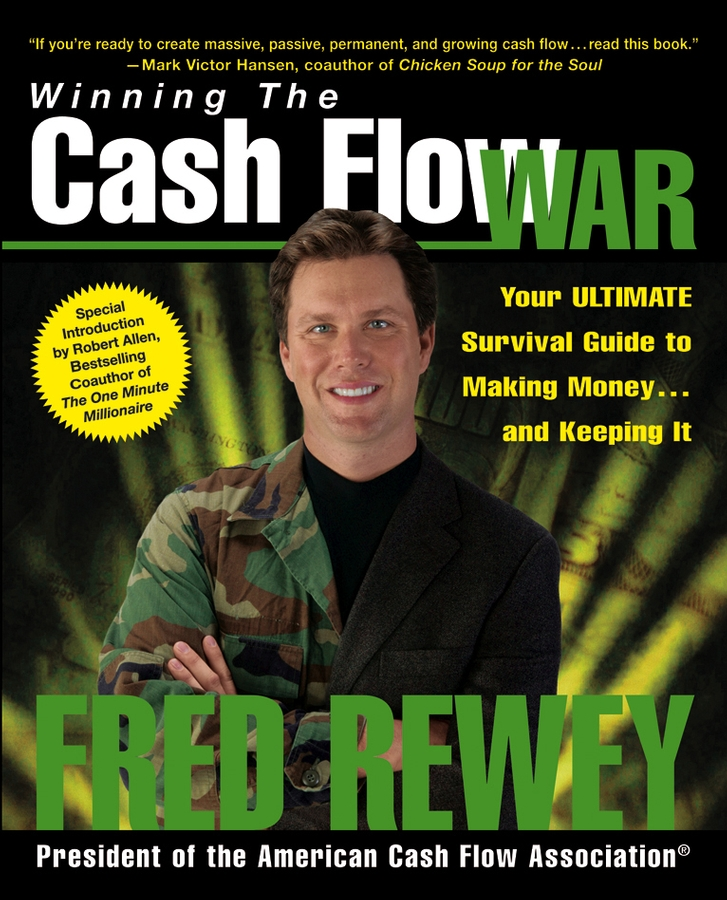 Fred Rewey Winning the Cash Flow War. Your Ultimate Survival Guide to Making Money and Keeping It v jones rory the executive guide to boosting cash flow and shareholder value the profit pool approach