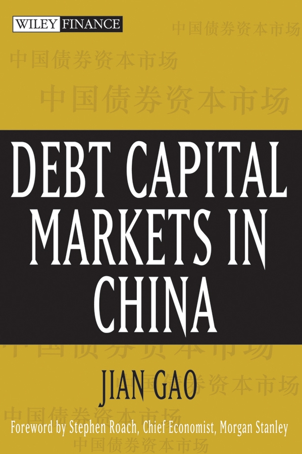 Jian Gao Debt Capital Markets in China bruce tuckman fixed income securities tools for today s markets