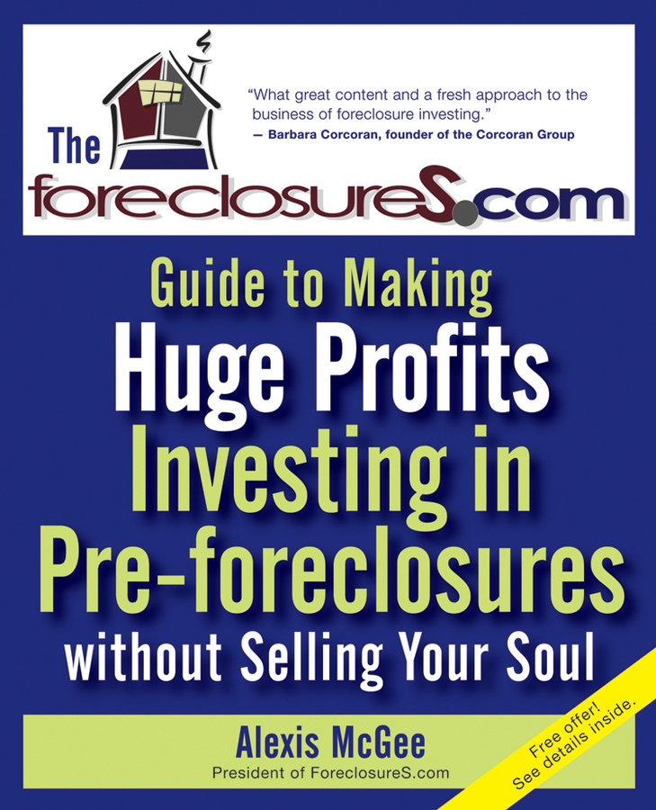 Alexis McGee The Foreclosures.com Guide to Making Huge Profits Investing in Pre-Foreclosures Without Selling Your Soul charles schwab jr make money work for you instead of you working for it lessons from a portfolio manager