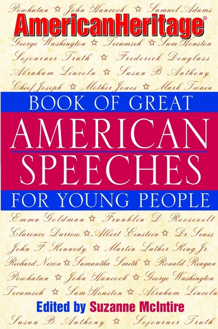 Suzanne McIntire American Heritage Book of Great American Speeches for Young People speeches of note