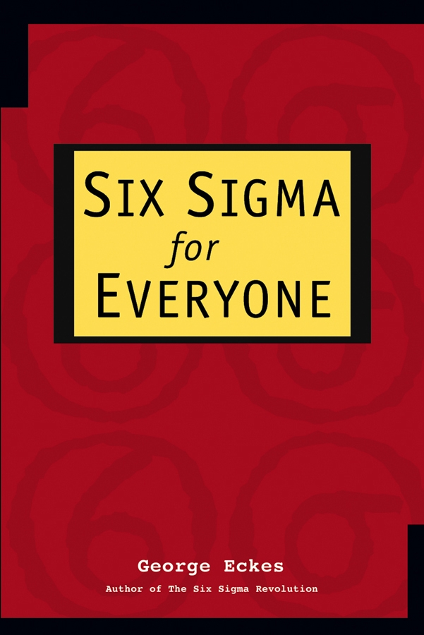 George Eckes Six Sigma for Everyone george eckes six sigma team dynamics the elusive key to project success