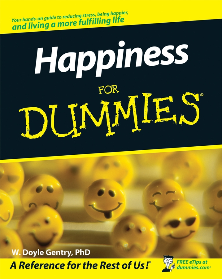 W. Gentry Doyle Happiness For Dummies liggy webb how to be happy how developing your confidence resilience appreciation and communication can lead to a happier healthier you