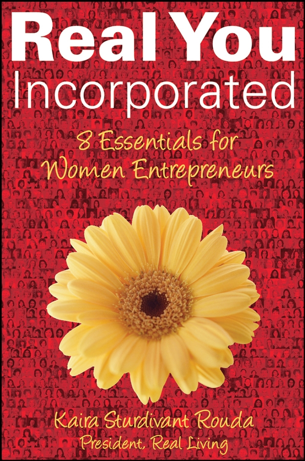 Kaira Rouda Sturdivant Real You Incorporated. 8 Essentials for Women Entrepreneurs michael burchell no excuses how you can turn any workplace into a great one