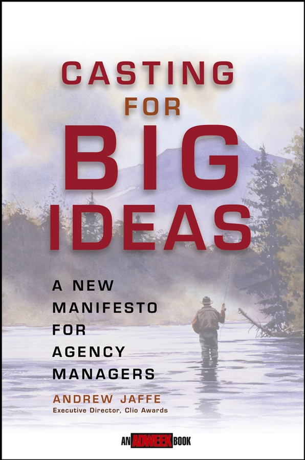 Andrew Jaffe Casting for Big Ideas. A New Manifesto for Agency Managers the director