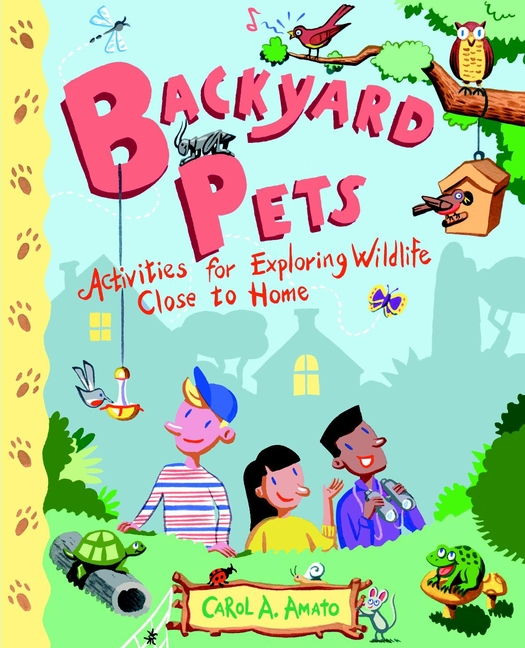 Carol Amato A. Backyard Pets. Activities for Exploring Wildlife Close to Home how to find gold