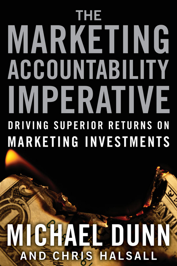 Michael Dunn The Marketing Accountability Imperative. Driving Superior Returns on Marketing Investments