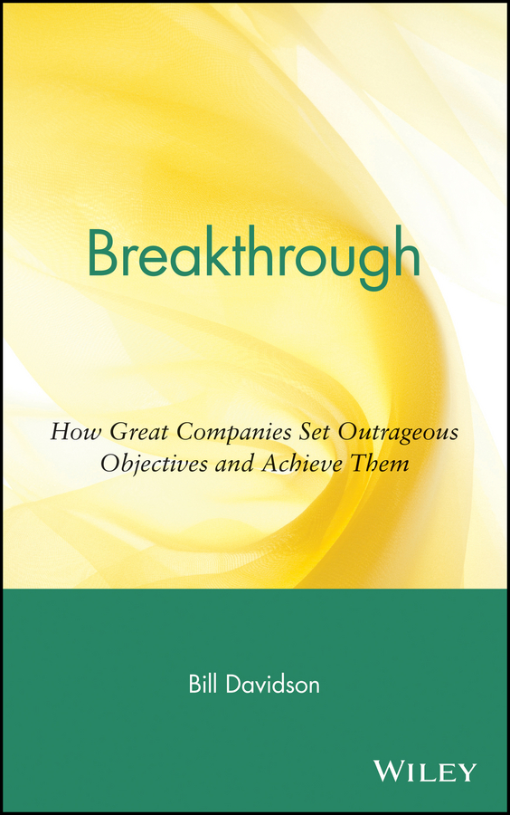 Bill Davidson Breakthrough. How Great Companies Set Outrageous Objectives and Achieve Them недорго, оригинальная цена