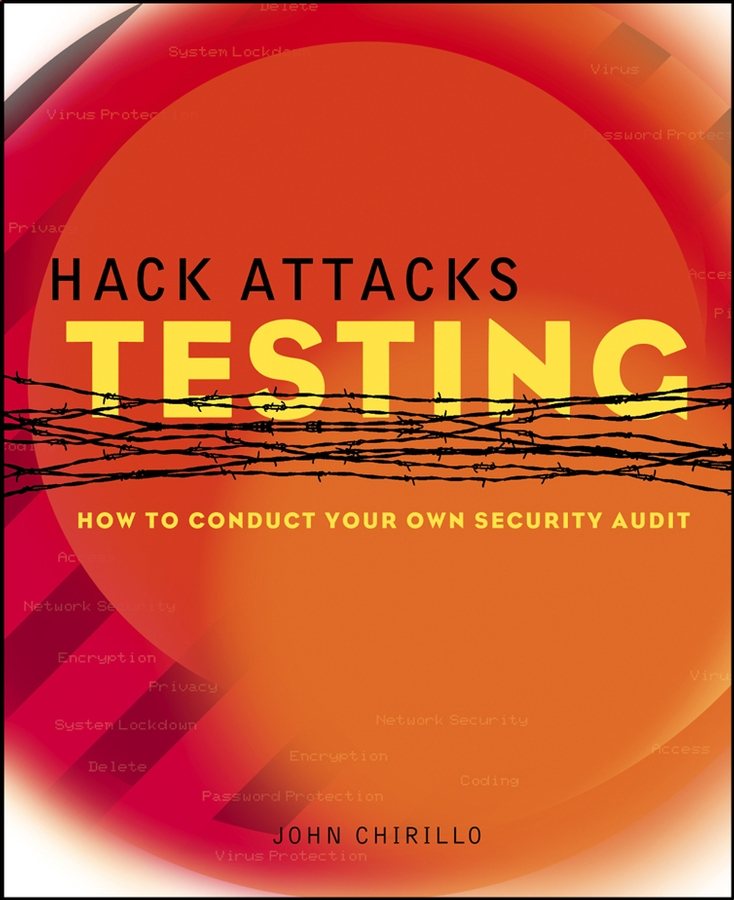 John Chirillo Hack Attacks Testing. How to Conduct Your Own Security Audit michael gregg the network security test lab a step by step guide