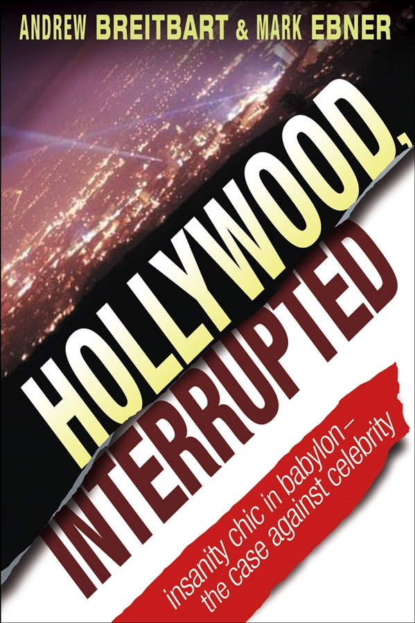 Mark Ebner Hollywood, Interrupted. Insanity Chic in Babylon -- The Case Against Celebrity