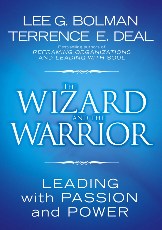 Lee Bolman G. The Wizard and the Warrior. Leading with Passion and Power the wizard