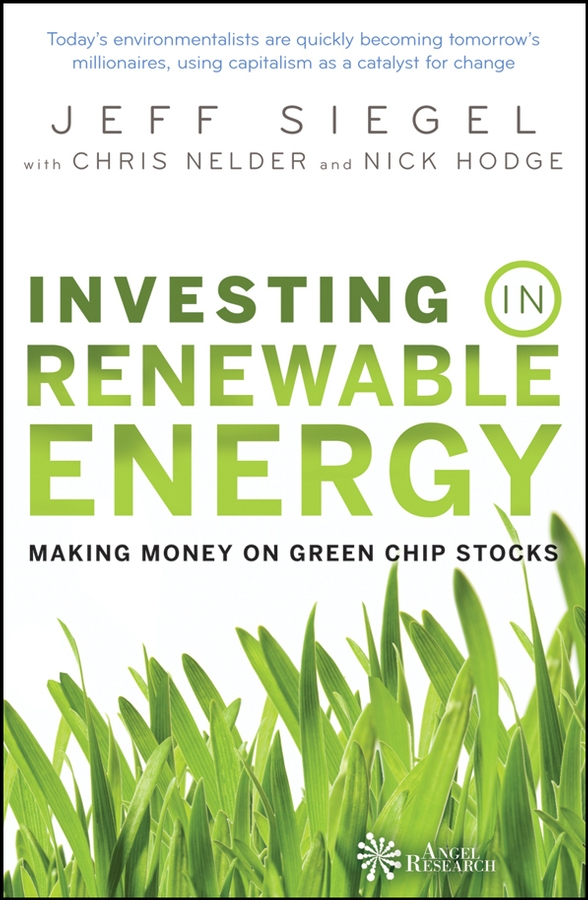 Jeff Siegel Investing in Renewable Energy. Making Money on Green Chip Stocks introduction to renewable energy