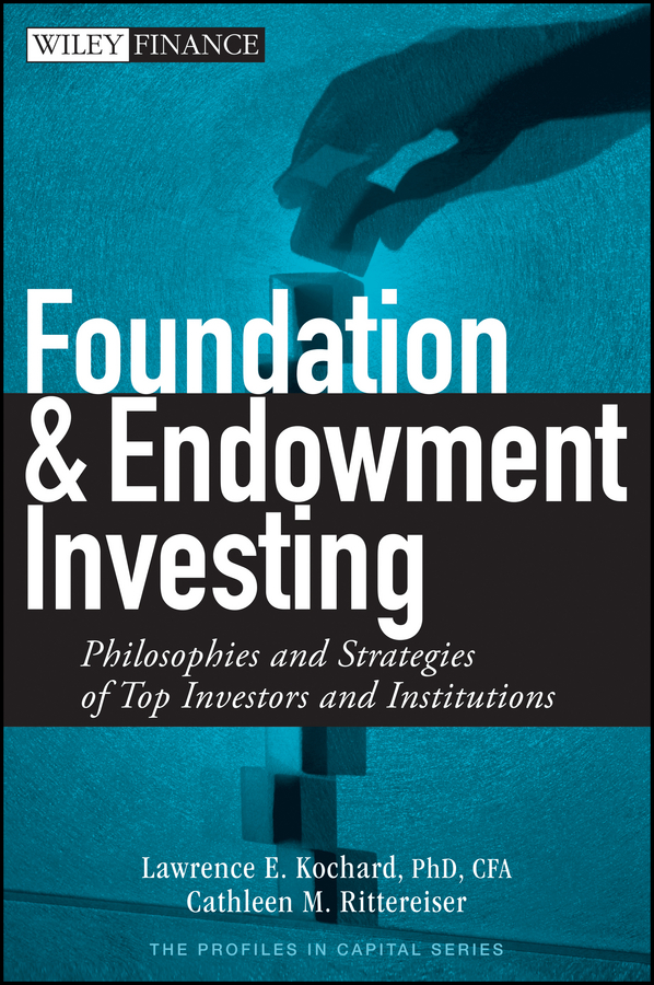 Lawrence Kochard E. Foundation and Endowment Investing. Philosophies and Strategies of Top Investors and Institutions lawrence spencer d reliable javascript how to code safely in the world s most dangerous language