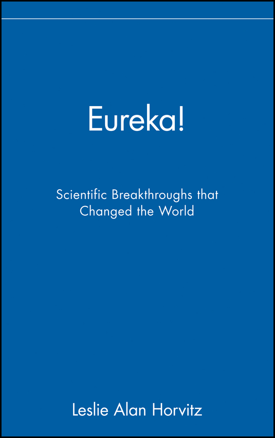 Leslie Horvitz Alan Eureka!. Scientific Breakthroughs that Changed the World leslie horvitz alan eureka scientific breakthroughs that changed the world