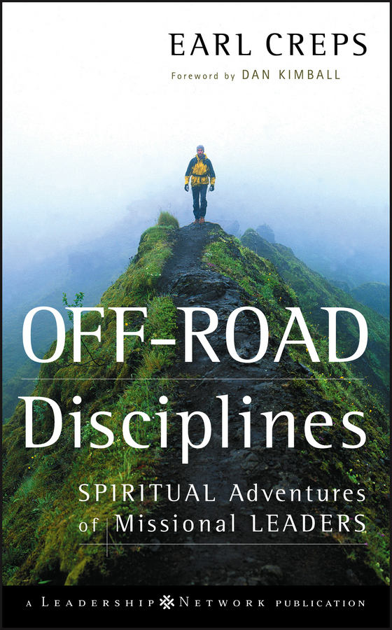 Off-Road Disciplines. Spiritual Adventures of Missional Leaders ( Earl  Creps  )