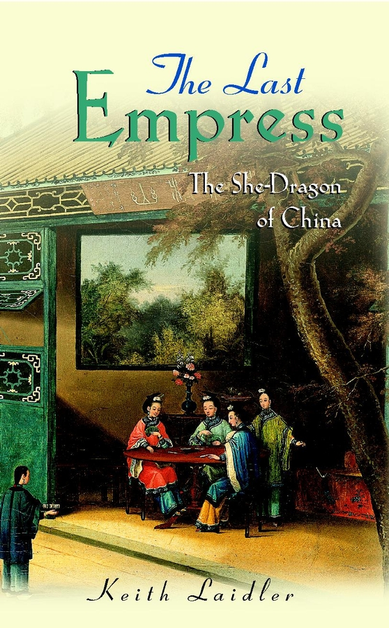 Keith Laidler The Last Empress. The She-Dragon of China the souls of china page 4