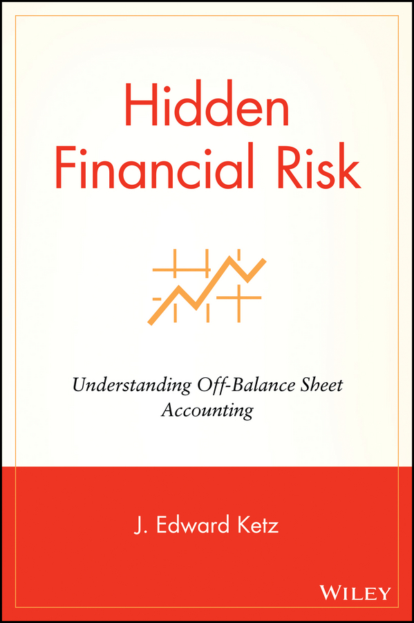 J. Ketz Edward Hidden Financial Risk. Understanding Off-Balance Sheet Accounting baruch lev the end of accounting and the path forward for investors and managers