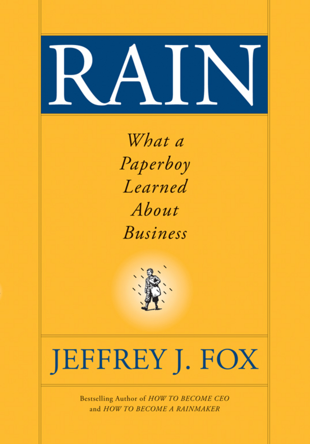 Jeffrey Fox J. Rain. What a Paperboy Learned About Business