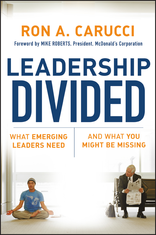Mike Roberts Leadership Divided. What Emerging Leaders Need and What You Might Be Missing steven stowell j the art of strategic leadership how leaders at all levels prepare themselves their teams and organizations for the future