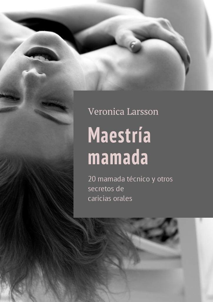 Вероника Ларссон Maestría mamada. 20mamada técnico y otros secretosde caricias orales