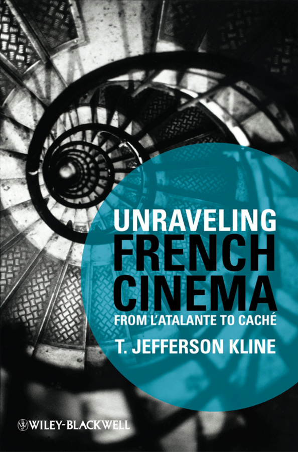 T. Kline Jefferson Unraveling French Cinema. From L'Atalante to Caché mathijs ernest cult cinema an introduction