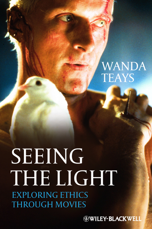 Wanda Teays Seeing the Light. Exploring Ethics Through Movies movies of the 2000s bibliotheca universalis