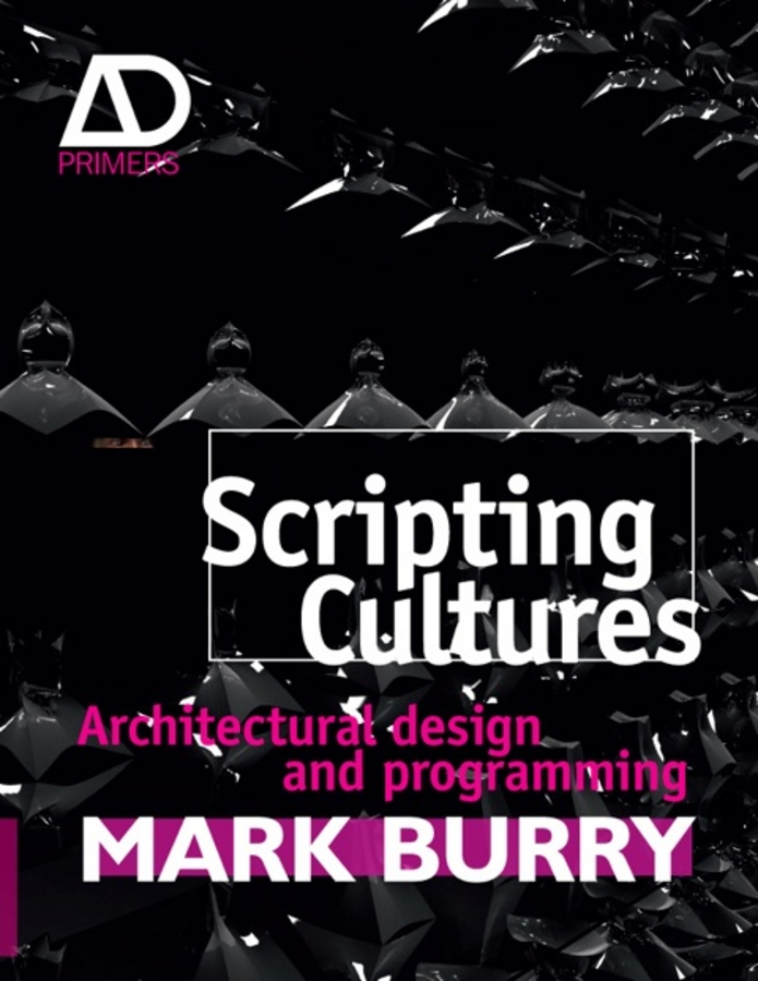 Mark Burry Scripting Cultures. Architectural Design and Programming