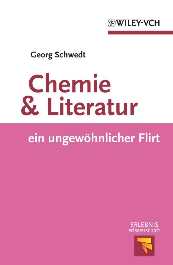Prof. Schwedt Georg Chemie und Literatur. ein ungewohnlicher Flirt j c freiesleben magazin fur die oryktographie von sachsen