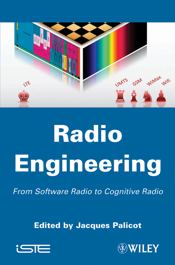 Jacques Palicot Radio Engineering. From Software Radio to Cognitive Radio