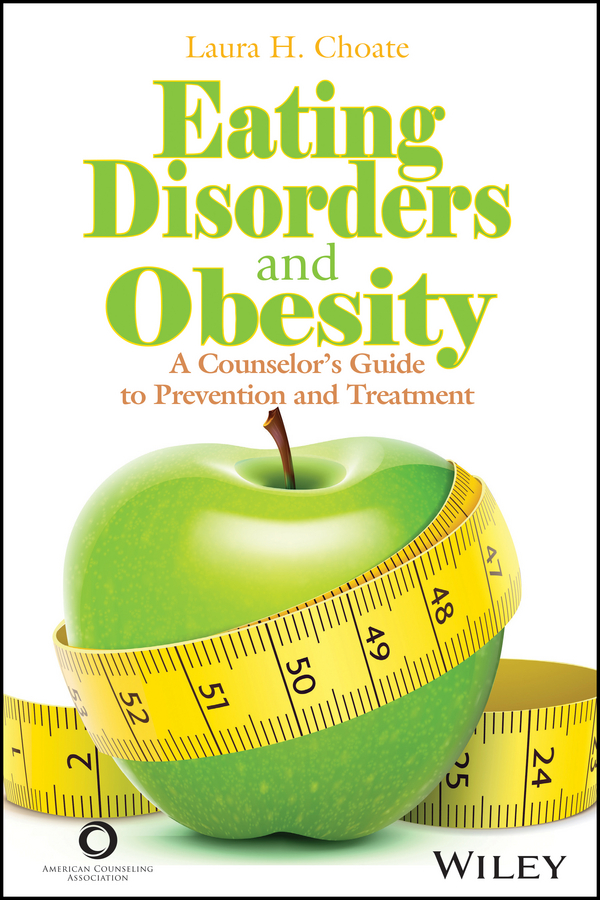 Laura Choate H. Eating Disorders and Obesity. A Counselor's Guide to Prevention and Treatment eating disorders