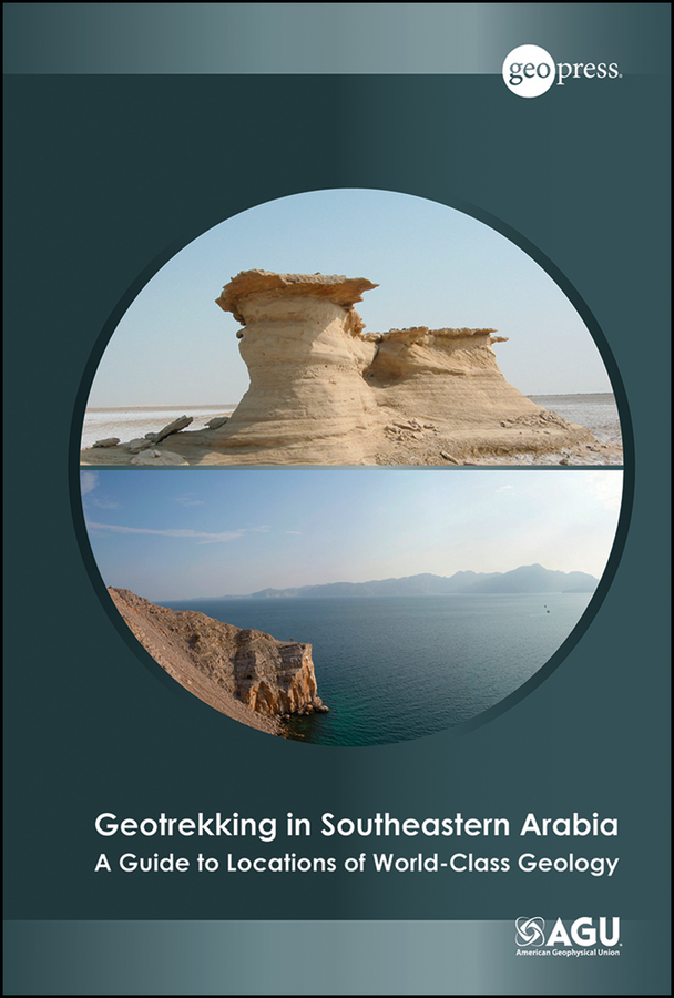 Benjamin Jordan R. Geotrekking in Southeastern Arabia. A Guide to Locations of World-Class Geology o pfiffner adrian geology of the alps