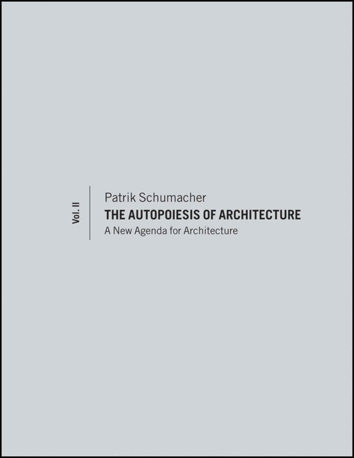 Patrik Schumacher The Autopoiesis of Architecture, Volume II. A New Agenda for Architecture the four books on architecture