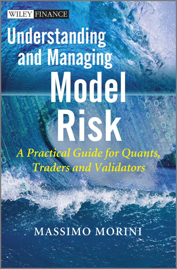 Massimo Morini Understanding and Managing Model Risk. A Practical Guide for Quants, Traders and Validators