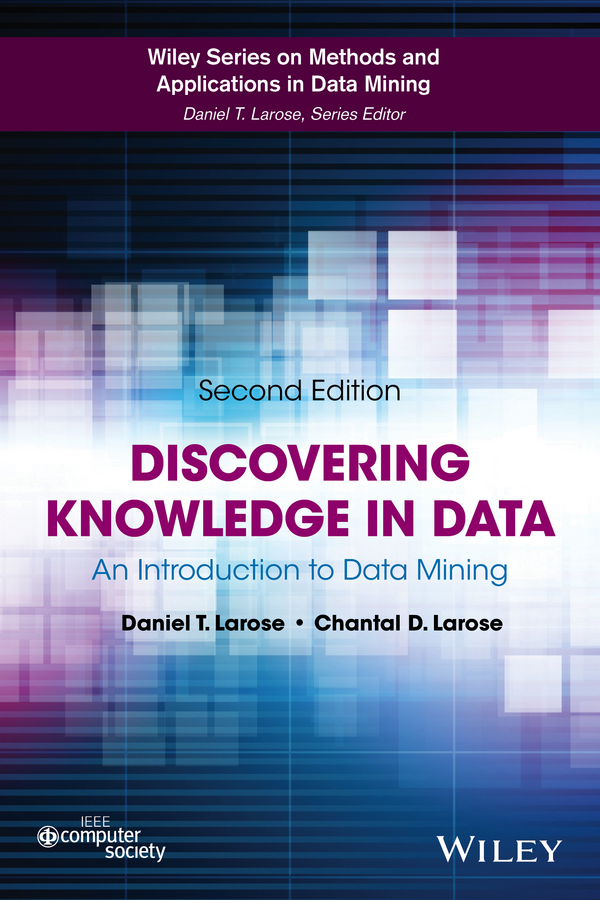 Daniel Larose T. Discovering Knowledge in Data. An Introduction to Data Mining enrico seib data mining methoden in der simulation