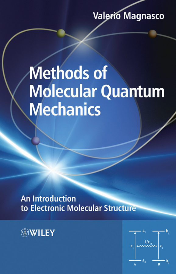 Valerio Magnasco Methods of Molecular Quantum Mechanics. An Introduction to Electronic Molecular Structure