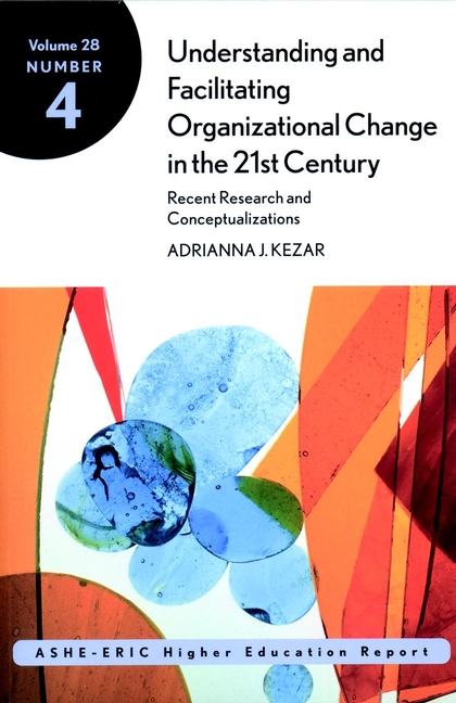 Adrianna Kezar Understanding and Facilitating Organizational Change in the 21st Century: Recent Research and Conceptualizations. ASHE-ERIC Higher Education Report, Volume 28, Number 4 rhodes terrel general education essentials a guide for college faculty isbn 9781118329535
