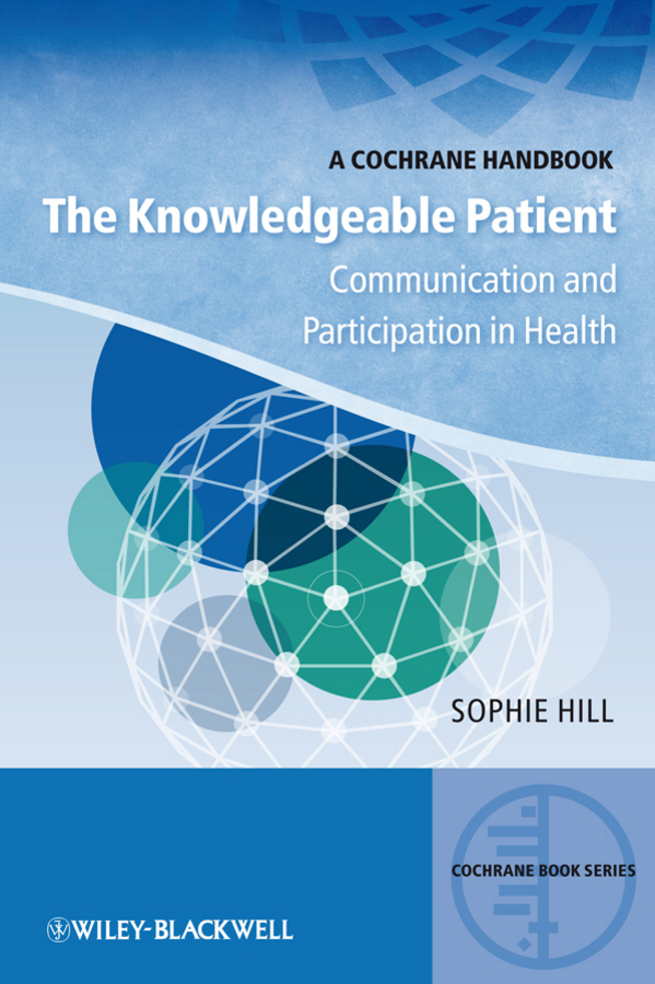 Sophie Hill The Knowledgeable Patient. Communication and Participation in Health