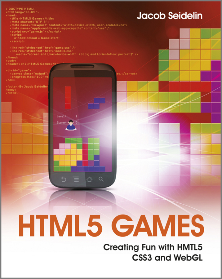 Jacob Seidelin HTML5 Games. Creating Fun with HTML5, CSS3, and WebGL leslie sikos web standards mastering html5 css3 and xml