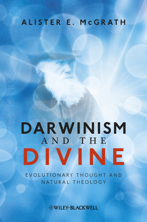 Alister E. McGrath Darwinism and the Divine. Evolutionary Thought and Natural Theology