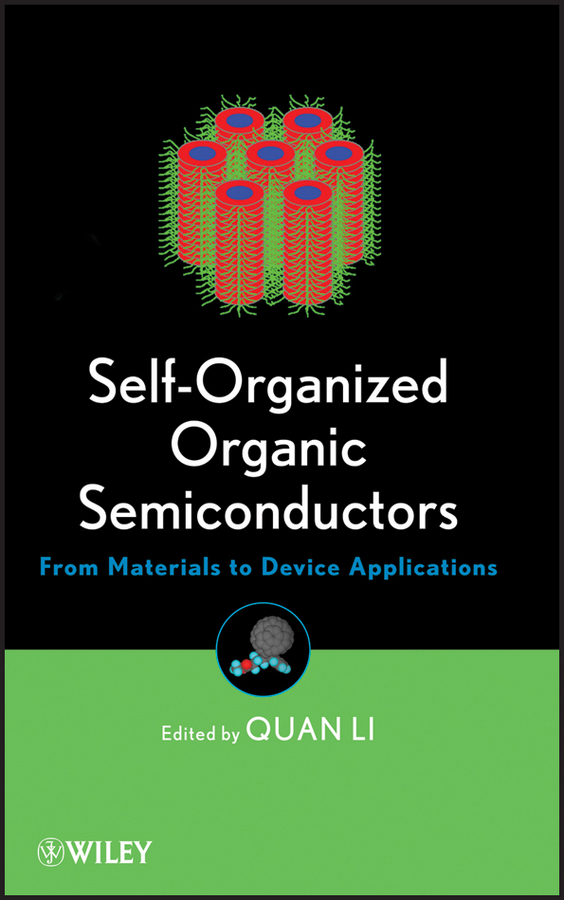 Quan Li Self-Organized Organic Semiconductors. From Materials to Device Applications yves mouton organic materials for sustainable civil engineering