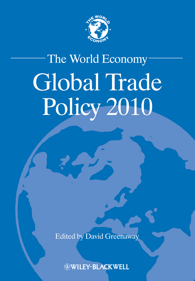 David Greenaway The World Economy. Global Trade Policy 2010 sb 1070 a case study on state sponsored immigration policy