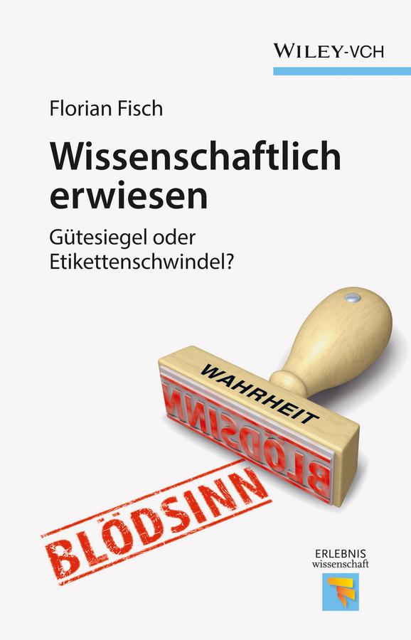 Florian Fisch Wissenschaftlich erwiesen. Gütesiegel oder Etikettenschwindel? florian fisch wissenschaftlich erwiesen gütesiegel oder etikettenschwindel