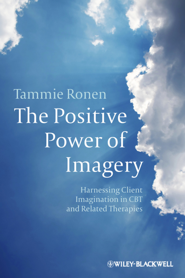 Tammie Ronen The Positive Power of Imagery. Harnessing Client Imagination in CBT and Related Therapies все цены